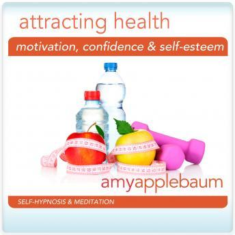 Attracting Health Hypnosis and Meditation: Glowing Health & Heatlhy Actions Hypnosis, Amy Applebaum
