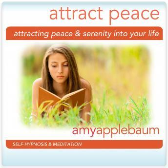 Attracting Peace & Serenity Hypnosis and Meditation: Create Inner Peace & Calm Hypnosis, Amy Applebaum