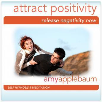 Attracting Positivity Hypnosis and Meditation: Release the Negativity Hypnosis, Amy Applebaum