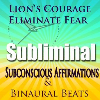 Listen to Lion's Courage: Eliminate Fear, Subconscious affirmations