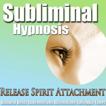 Release Spirit Attachment: Heal Your Energy & Let Go of Spirits, Subconscious affirmations, Binaural Beats, Solfeggio Tones, Subliminal Hypnosis