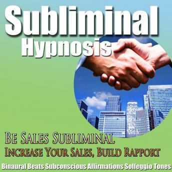Increase Your Sales: Be Sales & Increase Rapport, Subconscious affirmations, Binaural Beats, Solfeggio Tones, Subliminal Hypnosis