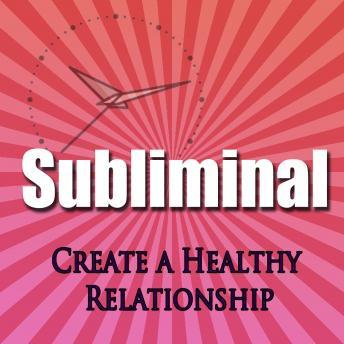 Create a Healthy Relationship: Love & Romance, Subconscious affirmations, Binaural Beats, Solfeggio Tones