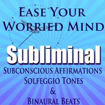 Ease Your Worried Mind: Peace and Relaxation, Subliminal Hypnosis