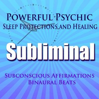 Powerful Psychic Sleep Protections and Healing: Subconscious affirmations, Binaural Beats, Solfeggio Tones, Subliminal Hypnosis