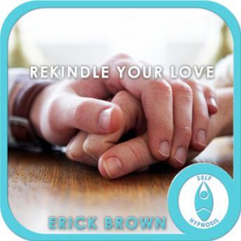 Rekindle Your Love and Passion: Romance & Relationship Help, Guided Meditaiton, Positive Affirmations, Erick Brown