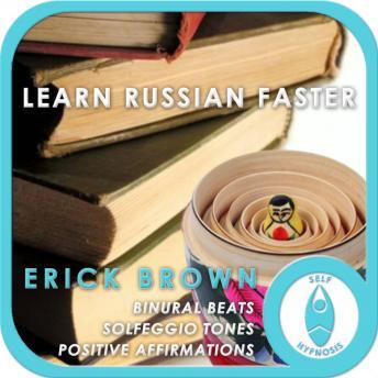 Learn Russian Faster: Foreign Language Study, Meditation, Positive Affirmations, Erick Brown