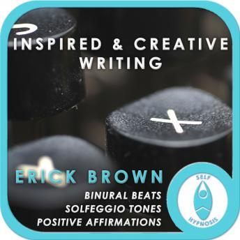 Inspired and Creative Writing: Creativity & Art, Meditation, Self Helf, Positive Affirmations, Erick Brown