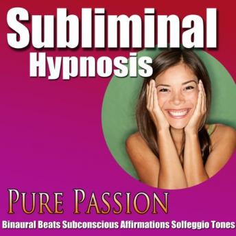 Pure Passion: Love Life & Enjoy Each Moment, Subconscious Affirmations, Binaural Beats, Solfeggio Tones, Subliminal Hypnosis