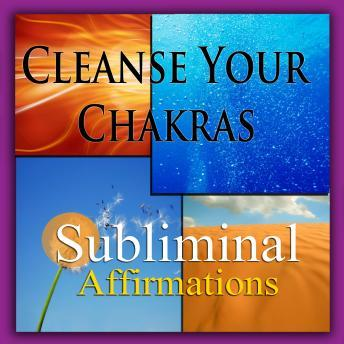 Cleanse Your Chakras: Solfeggio Tones, Binaural Beats, Self Help Meditation Hypnosis