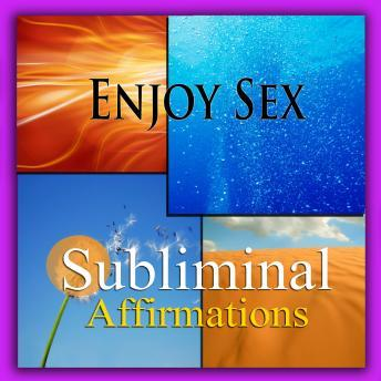 Enjoy Sex: Solfeggio Tones, Binaural Beats, Self Help Meditation Hypnosis, Subliminal Hypnosis