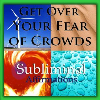 Get Over Your Fear of Crowds: Solfeggio Tones, Binaural Beats, Self Help Meditation Hypnosis