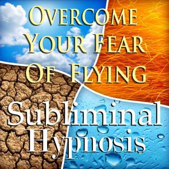 Overcome Your Fear of Flying: Solfeggio Tones, Binaural Beats, Self Help Meditation Hypnosis