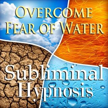 Overcome Your Fear of Water: Solfeggio Tones, Binaural Beats, Self Help Meditation Hypnosis, Subliminal Hypnosis