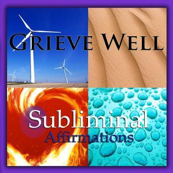 Grieve Well: Solfeggio Tones, Binaural Beats, Self Help Meditation Hypnosis, Subliminal Hypnosis