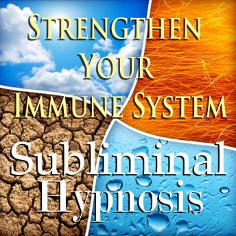 Strengthen Your Immune System: Solfeggio Tones, Binaural Beats, Self Help Meditation Hypnosis, Subliminal Hypnosis