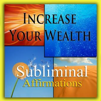 Increase Your Wealth: Solfeggio Tones, Binaural Beats, Self Help Meditation Hypnosis, Subliminal Hypnosis