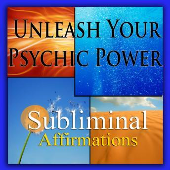 Unleash Your Psychic Power: Solfeggio Tones, Binaural Beats, Self Help Meditation Hypnosis, Subliminal Hypnosis