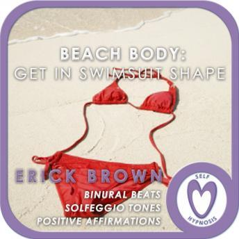 Beach Body: Get in Swimsuit Shape, Erick Brown Hypnosis