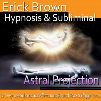 Astral Projection, Erick Brown Hypnosis