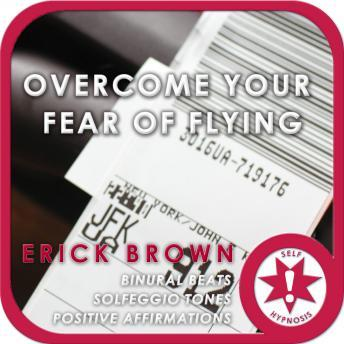 Overcome Your Fear of Flying, Erick Brown Hypnosis