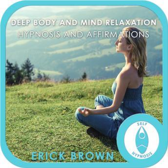 Deep Body and Mind Relaxation: Stress Relief, Erick Brown