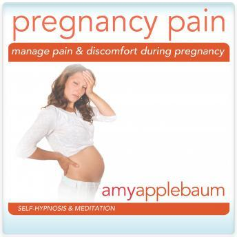 Manage Pain and Discomfort During Pregnancy: Mind Over Matter, Amy Applebaum