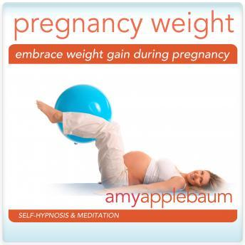 Embrace Weight Gain During Pregnancy: Love Your Body