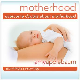 Overcome Doubts about Motherhood: Eliminate Fear