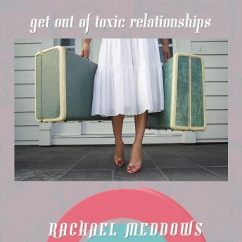 Get Out of Toxic Relationships (Hypnosis & Subliminal), Rachael Meddows