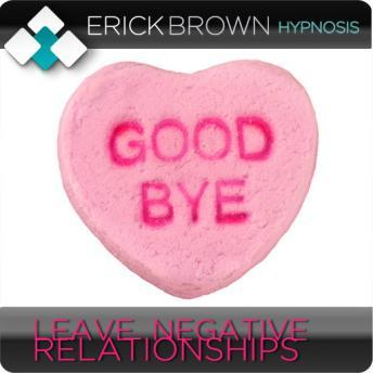 Leave Negative Relationships (Hypnosis & Subliminal), Erik Brown