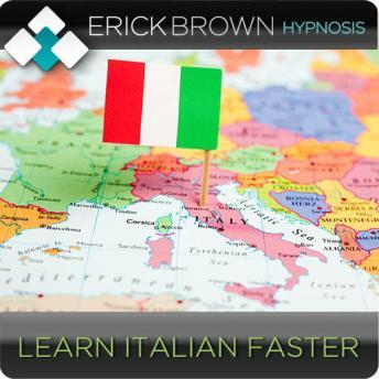 Download Learn Italian Faster (Hypnosis & Subliminal): Foreign Language Study by Erick Brown