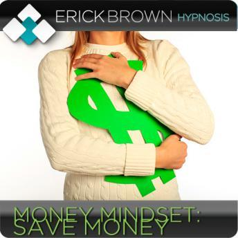 Money Mindset: Save Money (Hypnosis & Subliminal), Erick Brown