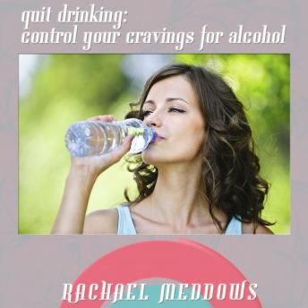 Quit Drinking: Control Your Cravings for Alcohol (Hypnosis & Subliminal), Rachael Meddows