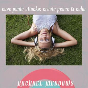 Ease Panic Attacks: Create Peace and Calm (Hypnosis & Subliminal), Rachael Meddows