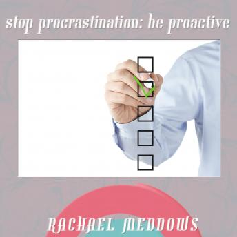 Stop Procrastination: Be Proactive (Hypnosis & Subliminal), Rachael Meddows