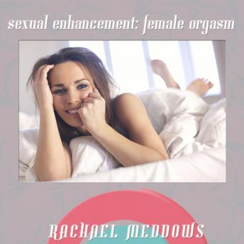 Download Sexual Enhancement: The Female Orgasm (Hypnosis & Subliminal) by Rachael Meddows