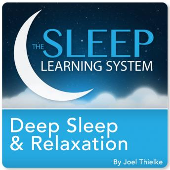 Deep Sleep and Relaxation, Guided Meditation and Affirmations (Sleep Learning System), Joel Thielke
