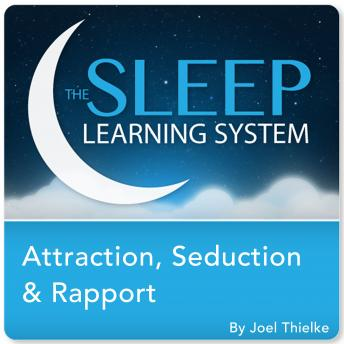 Attraction, Seduction, and Rapport, Guided Meditation and Affirmations (The Sleep Learning System)