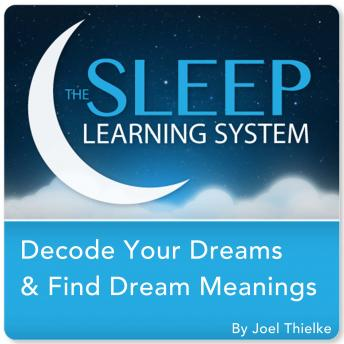 Decode Your Dreams & Find Dream Meanings with Hypnosis, Meditation, and Affirmations (The Sleep Learning System), Joel Thielke