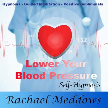 Lower Your Blood Pressure, Relax with Hypnosis, Subliminal, and Guided Meditation, Rachael Meddows