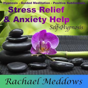 Stress Relief, Anxiety Help, and Peace with Hypnosis, Subliminal, and Guided Meditation, Rachael Meddows