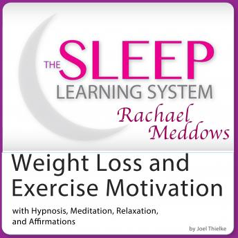 Weight Loss and Exercise Motivation Success: Hypnosis, Meditation and Subliminal - The Sleep Learning System Featuring Rachael Meddows, Joel Thielke