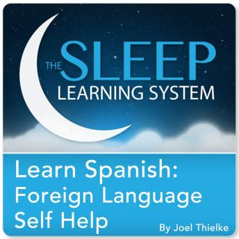 Learn Spanish: Foreign Language Self Help Guided Meditation and Affirmations (Sleep Learning System), Joel Thielke