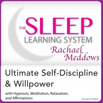 Ultimate Self-Discipline and Willpower: Hypnosis, Meditation and Subliminal - The Sleep Learning System Featuring Rachael Meddows