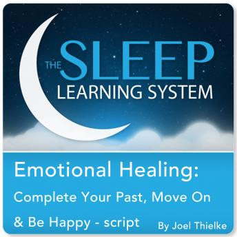 Emotional Healing: Complete Your Past, Heal, and Be Happy with Hypnosis, Meditation, and Affirmations (The Sleep Learning System), Joel Thielke