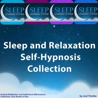 Download Sleep and Relaxation Self-Hypnosis, Guided Meditation, and Subliminal Affirmations Collection - Four Books in One (The Sleep Learning System) by Joel Thielke