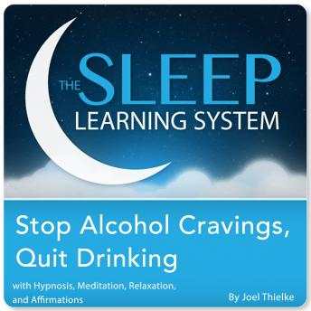 Download Stop Alcohol Cravings, Quit Drinking with Hypnosis, Meditation, Relaxation, and Affirmations (The Sleep Learning System) by Joel Thielke