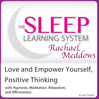 Love and Empower Yourself, Positive Thinking: Hypnosis, Meditation and Subliminal - The Sleep Learning System Featuring Rachael Meddows, Joel Thielke