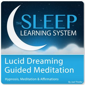 Lucid Dreaming Guided Meditation (Sleep Learning System), Joel Thielke